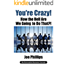 You're Crazy! How the Hell Are We Going to Do That?!: What Leaders Need to Do to Be Successful and Get Their People Fully Engaged and Fully Committed (English Edition)
