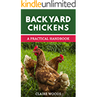 Backyard Chickens: A Practical Handbook to Raising Chickens