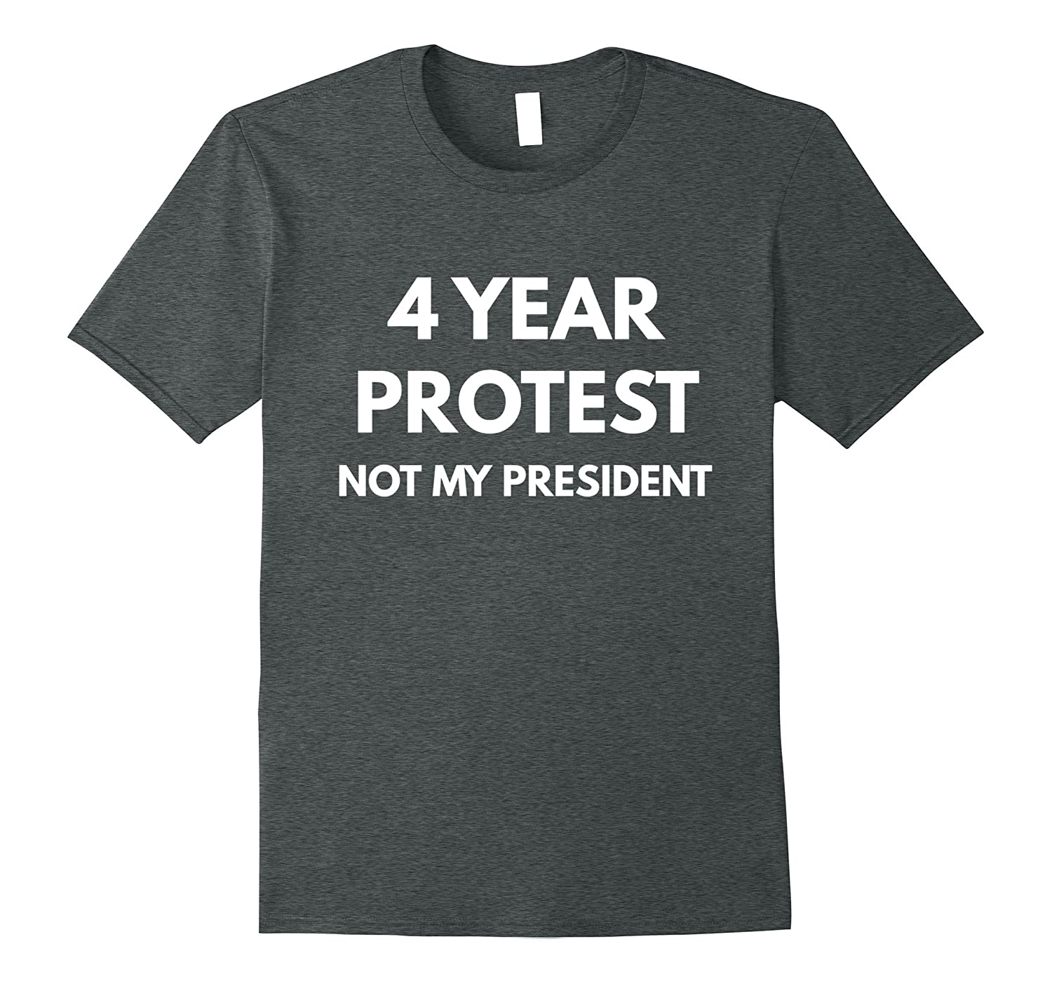 4 Year Protest Not My President t-shirt – Never Trump Shirts
