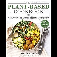The Plant-Based Cookbook: Vegan, Gluten-Free, Oil-Free Recipes for Lifelong Health