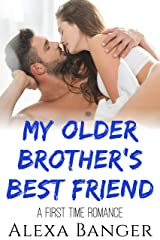 My Older Brother's Best Friend: A First Time Romance Kindle Edition