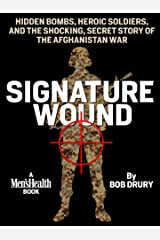 Signature Wound: Hidden Bombs, Heroic Soldiers, and the Shocking, Secret Story of the Afghanistan War Kindle Edition