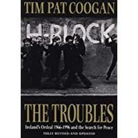 The Troubles: Ireland's Ordeal 1966-1995 and the Search for Peace