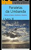 Paralelas da Umbanda Livro II Marinheiros: Histórias de Baianos, Marinheiros e Boiadeiros