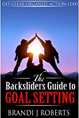 The Backsliders Guide to Goal Setting: Strategies for How to Get What You Want Kindle Edition