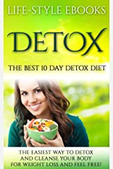 Detox: The Best 10 Day DETOX DIET- The Easiest Way To Detox And Cleanse Your Body For Weight Loss And Feel Free!: (detox, 10 day detox diet, cleanse, detox ... sugar detox, sugar addiction, liver detox) Kindle Edition