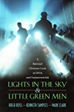 Lights In the Sky & Little Green Men: A Rational Christian Look at UFOs and Extraterrestrials