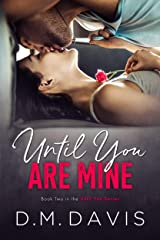 Until You Are Mine: Book 2 in the Until You Series Kindle Edition