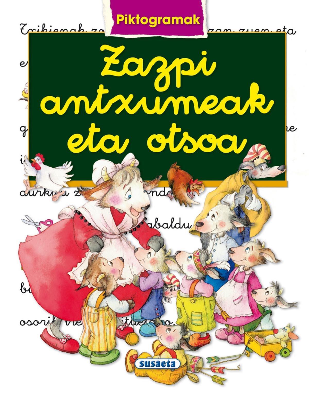 Zazpi antxumeak eta otsoa: 1 (Piktogramak) (Euskera) Tapa dura – 20 sep 2013 Susaeta Ediciones S A 8467721200 Cuentos tradicionales
