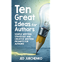 Ten Great Ideas for Authors: Simple writing strategies and creative writing prompts for authors!