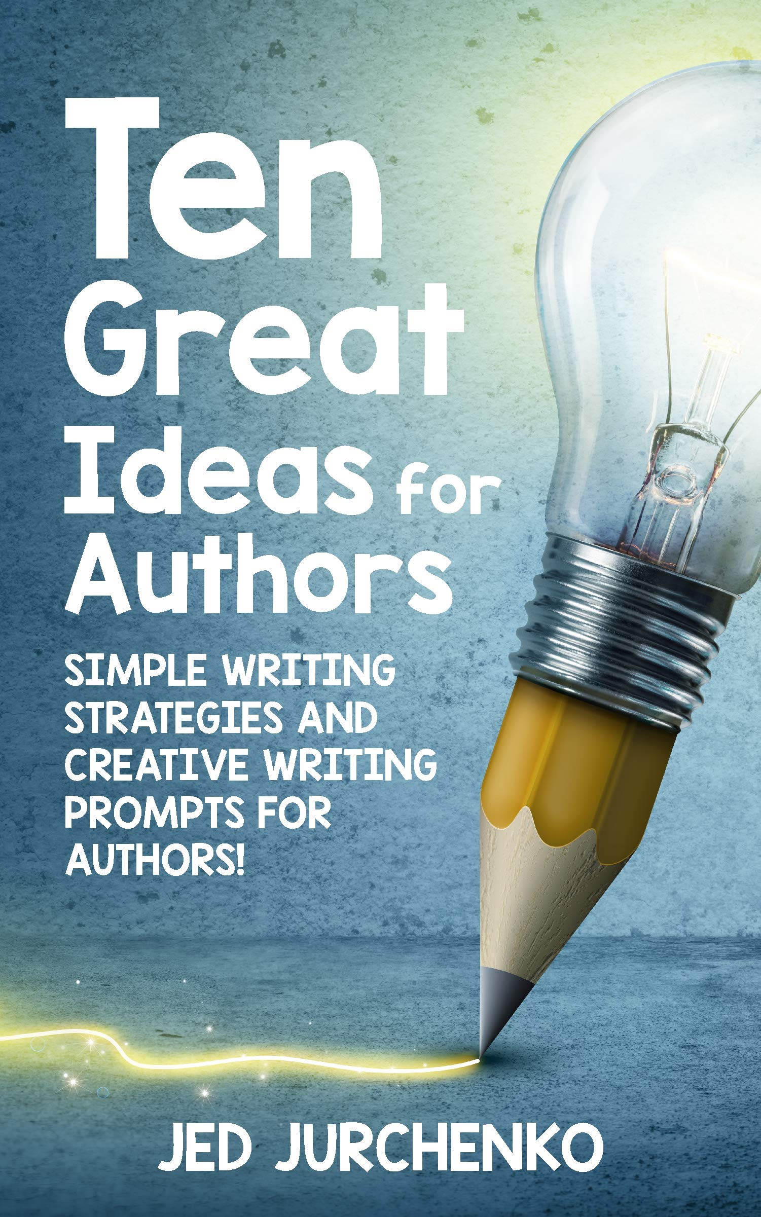 Download Ten Great Ideas for Authors: Simple writing strategies and creative writing prompts for authors! by Jed Jurchenko