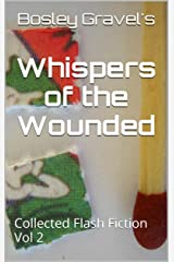 Whispers of the Wounded: Collected Flash Fiction Vol 2 Kindle Edition