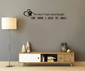 The More Learn About People - The More I Love My Dogs - Poets - Animals - Home - Fun Decor - Wall Art Vinyl Decal Sticker Made in USA