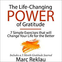 The Life-Changing Power of Gratitude: 7 Simple Exercises That will Change Your Life for the Better - Includes a 3 Month Gratitude Journal: Change Your Habits, Change Your Life, Book 6