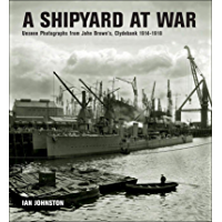 A Shipyard at War: Unseen Photographs from John Brown's, Clydebank 1914–1918 book cover
