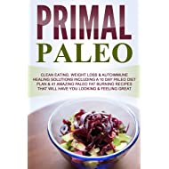 Paleo: Paleo For Beginners, Clean Eating, Weight Loss & Autoimmune Healing Solutions Includes 10 Day Paleo Diet Plan & 41 Amazing Paleo Fat Burning Recipes ... lifestyle change, clean eating Book 1)