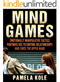 Mind Games: Emotionally Manipulative Tactics Partners Use to Control Relationships and Force the Upper Hand - Recognize and Beat Them (Emotional Freedom and Strength Book 1)