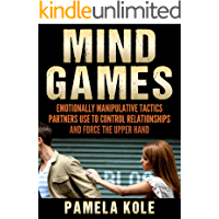 Mind Games: Emotionally Manipulative Tactics Partners Use to Control Relationships and Force the Upper Hand - Recognize…