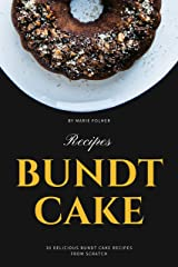 Bundt Cake Recipes: 30 Delicious Bundt Cake Recipes From Scratch Kindle Edition