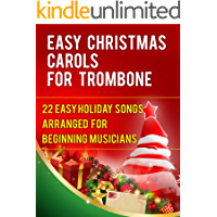 Easy Christmas Carols For Trombone: 22 Easy Holiday Songs Arranged For Beginning Musicians (Easy Christmas Carols For Concert Band Instruments Book 1)