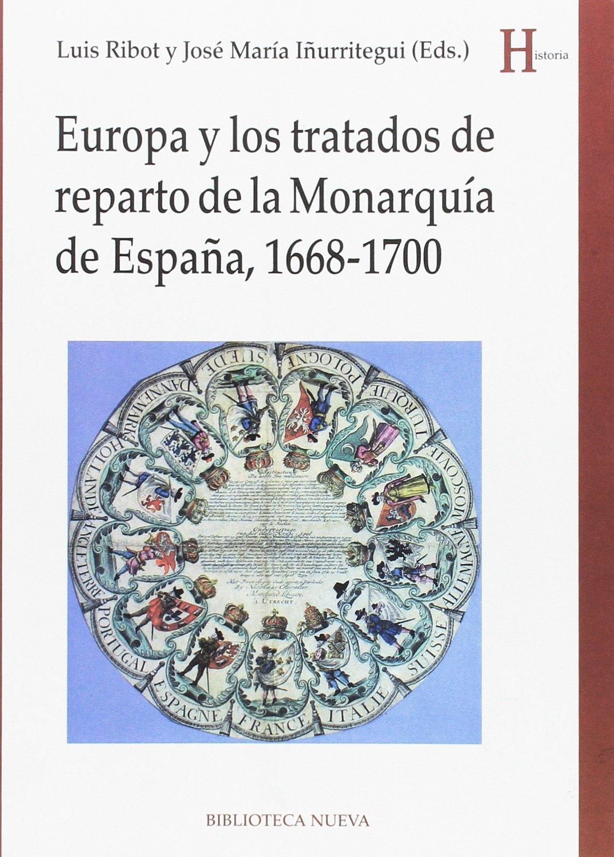 Europa y los tratados de reparto de monarquía de España, 1668-1700 HISTORIA: Amazon.es: Ribot García, Luis, Iñurritegui Rodríguez, José María: Libros