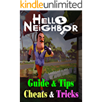 Hello Neighbor: GUIDE & TIPS, CHEATS & TRICKS: How to Play with Hello Neighbor Complete Guide