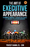 The Art of Executive Appearance: 5 Simple Ways to Impress on Camera and Inspire a Television Audience (Quick Media and…