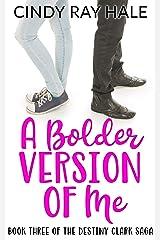 A Bolder Version of Me (The Destiny Clark Saga Book 3) Kindle Edition
