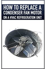 Step by Step How to replace a condenser fan motor on a HVAC refrigeration unit, heat pump, air conditioner Kindle Edition