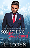 Something Borrowed (Fake It Till You Make It Book 1)