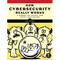 How Cybersecurity Really Works: A Hands-On Guide for Total Beginners