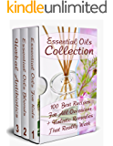 Essential Oils Collection: 100 Best Recipes For All Occasions + Holistic Remedies That Really Work: (Essential Oils For Kids, Safe Essential Oil Ricipes, Aromatherapy)