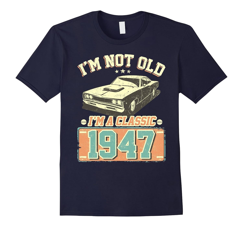 70th Birthday I'm Not Old I'm A Classic 1947 Shirts-Art