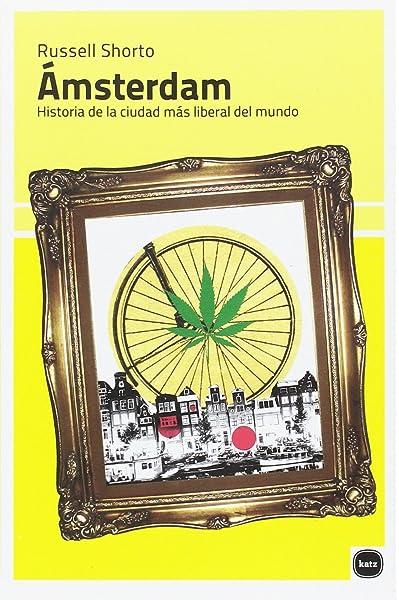 Ámsterdam: Historia de la ciudad más liberal del mundo Ensayos: Amazon.es: Shorto, Russell, Rodil (argentina), María Victoria: Libros