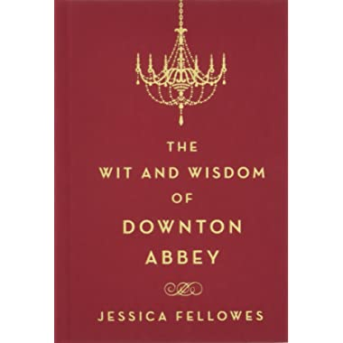 The Wit and Wisdom of Downton Abbey (The World of Downton Abbey)