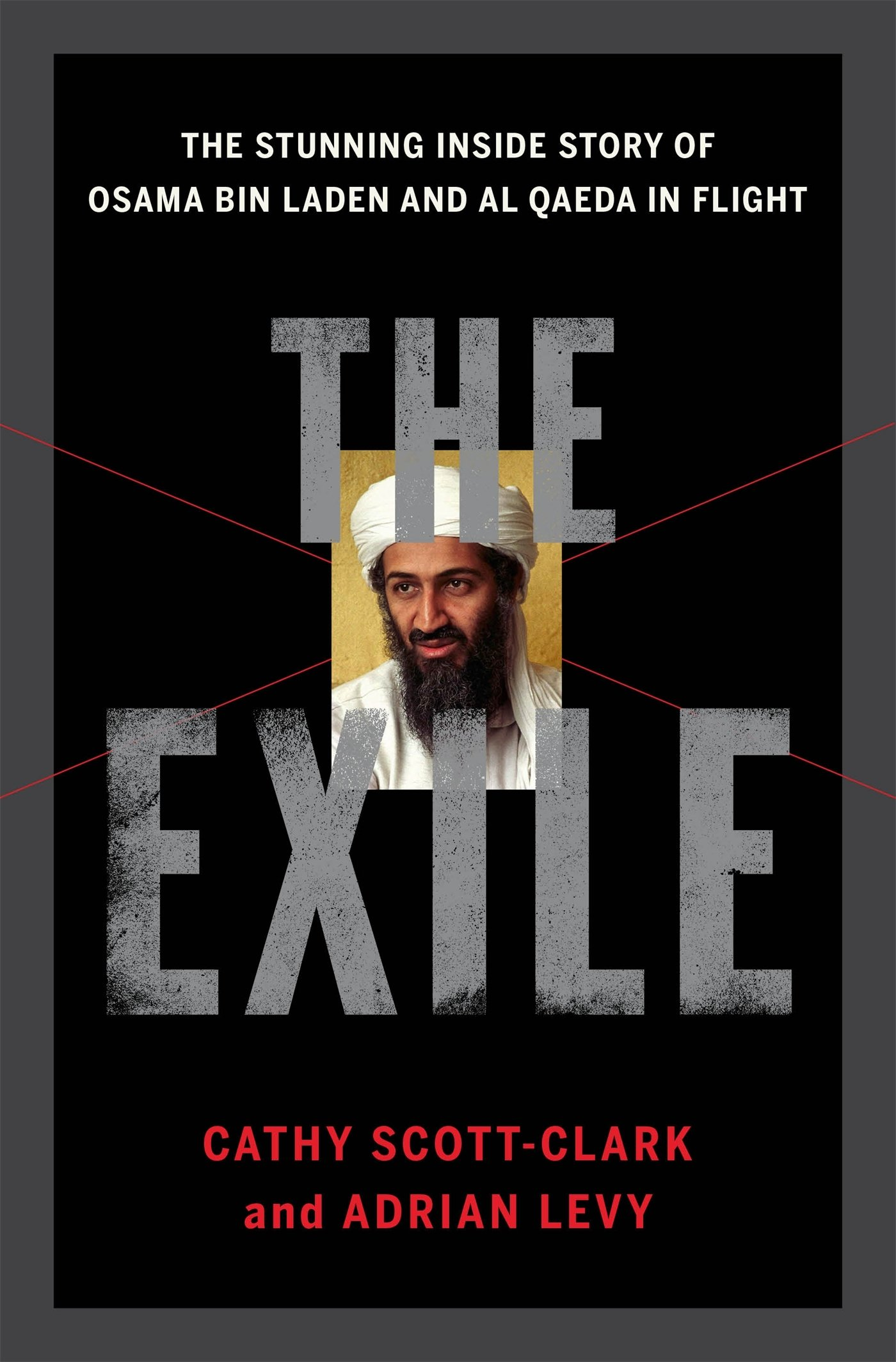 The Exile: The Stunning Inside Story of Osama bin Laden and