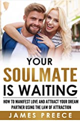 Your Soulmate is Waiting - Dating Expert Guide for Men and  Women: How to Manifest Love and Attract Your Dream Partner using the Law of Attraction Kindle Edition