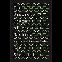 The Discrete Charm of the Machine: Why the World Became Digital