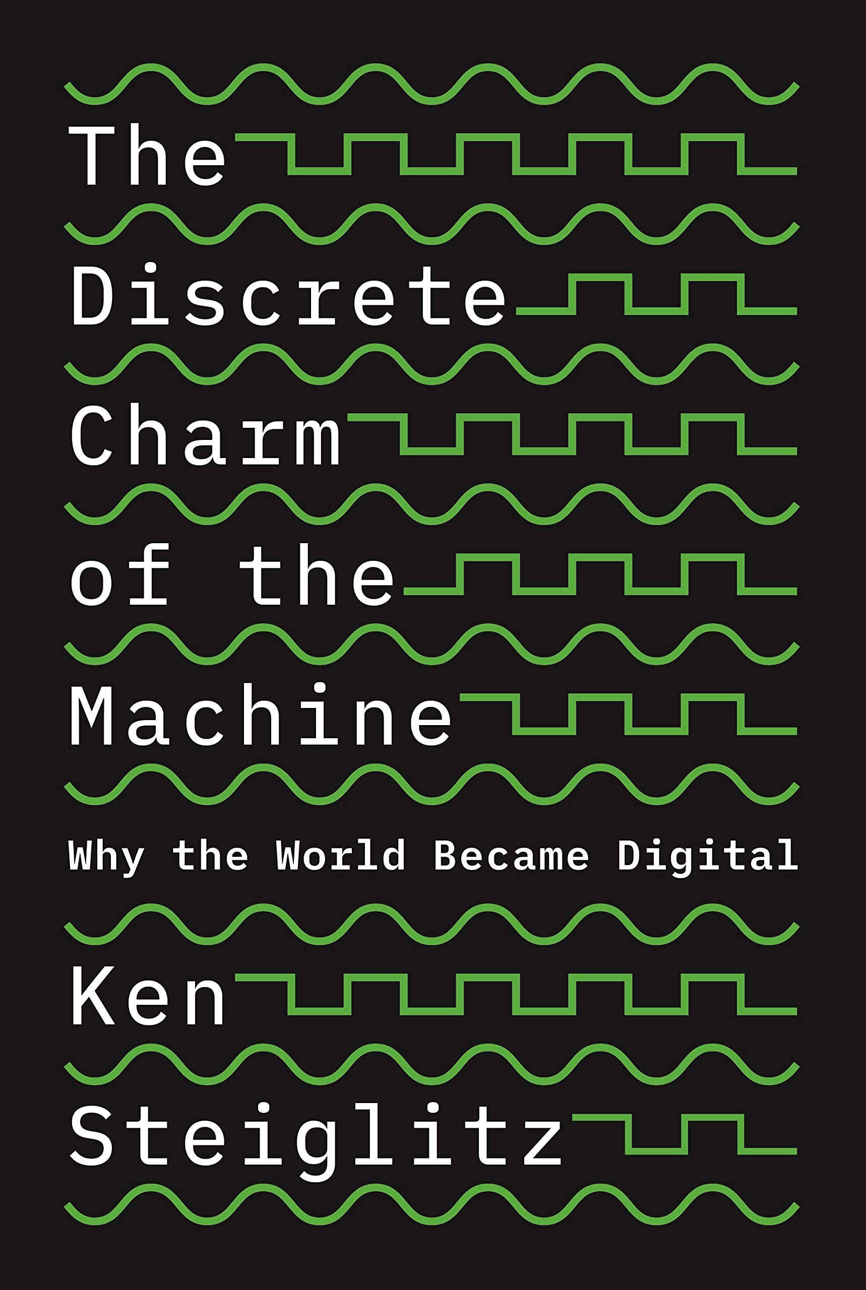 The Discrete Charm of the Machine: Why the World Became