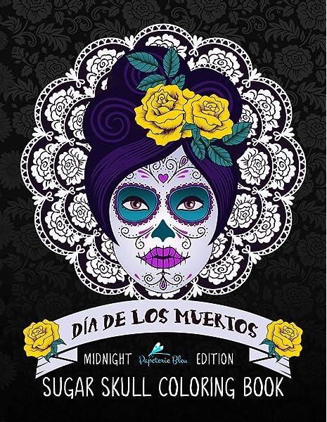 - Dia De Los Muertos Sugar Skull Coloring Book: Midnight Edition: Papeterie  Bleu: 9781533630797: Amazon.com: Books