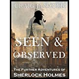 SEEN & OBSERVED: The Further Adventures of Sherlock Holmes (THE CHRONICLES OF SHERLOCK HOLMES)