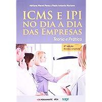 ICMS e IPI no Dia a Dia das Empresas.Teória e Prática