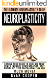 Neuroplasticity: The Ultimate Neuroplasticity Guide! - Change Your Brain To Increase Mind Power, Memory, Concentration, Self Discipline, Stop Procrastination ... Brain Power Strategies, Brain Training)