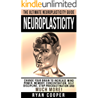 Neuroplasticity: The Ultimate Neuroplasticity Guide! - Change Your Brain To Increase Mind Power, Memory, Concentration, Self Discipline, Stop Procrastination ... Brain Training) (English Edition)