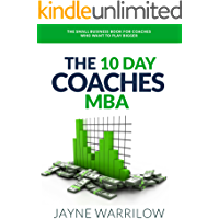 The 10 Day Coaches MBA: The Small Business Book For Coaches Who Want To Play Bigger