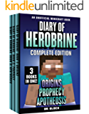 Diary of Herobrine -- Complete Edition -- Book 1: Origins; Book 2: Prophecy; and Book 3: Apotheosis: (an unofficial…