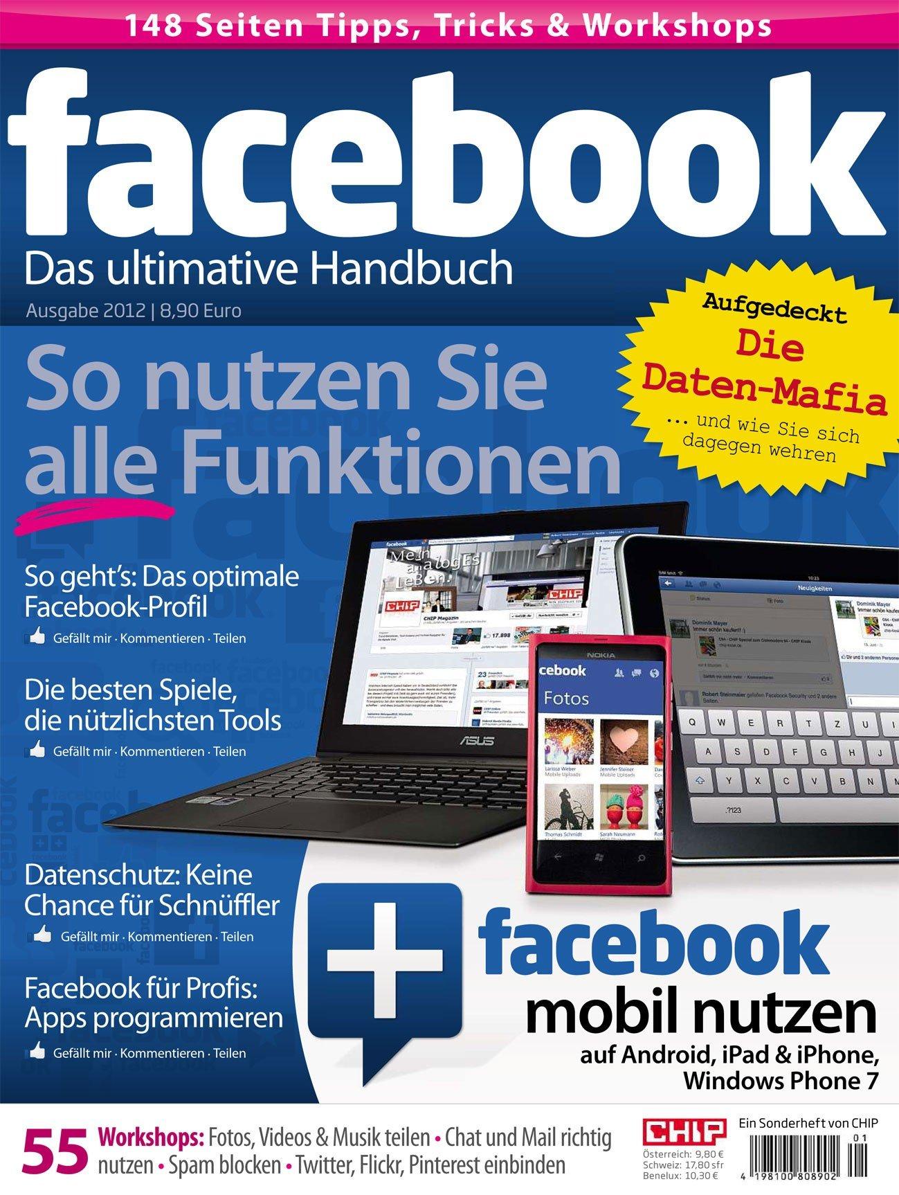 CHIP: Das ultimative facebook Handbuch, 148 Seiten Workshops, Tipps und Tricks sowie facebook mobil auf Android, iPad & iPhone nutzen
