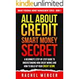 ALL ABOUT CREDIT: Smart Money Secret: A Beginner's Step-by-Step Guide to Understanding How Credit Works and How to Build Up Y