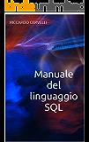Manuale del linguaggio SQL: Guida alla sintassi del linguaggio SQL, con riferimento ai sistemi Oracle, MySQL, MariaDB, PostgreSQL e Microsoft SQL Server (Manuali di informatica Vol. 1)