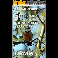 COMMON BIRDS Of QUEENSLAND & THE NORTHERN TERRITORY